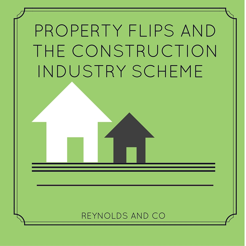 Property Flips and the Construction Industry Scheme (CIS)
